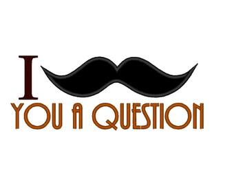 I Mustache you a Question APPLIQUE. INSTANT DOWNLOAD. Machine Embroidery Design Digitized File 4x4 5x7 6x10