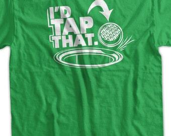 Funny Shirt Golf I'D Tap That T-Shirt putting golfer dads Tee Shirt T Shirt Mens Ladies Womens Youth Kids