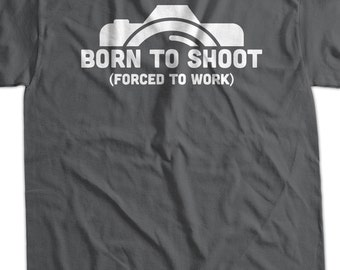 Funny Photography T-Shirt Gifts For Photographers Born To Shoot Forced To Work T-Shirt Camera Tee Shirt T Shirt Mens Ladies Womens