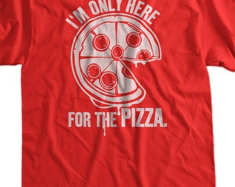 Funny Pizza Shirt - Im only here for the Pizza T-shirt tee pork pig meat candy mens ladies youth