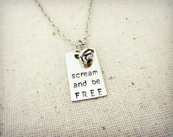 Scream and Be Free Hand Stamped Charm Necklace with Flower Charm