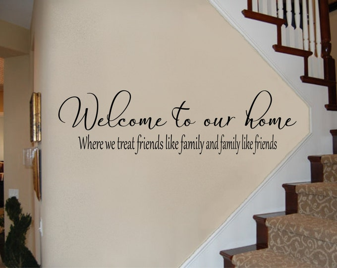 Welcome Sign - Welcome Decal - Welcome to Our Home #2 Where We Treat Friends Like Family and Family Like Friends - Welcome Wall Decal