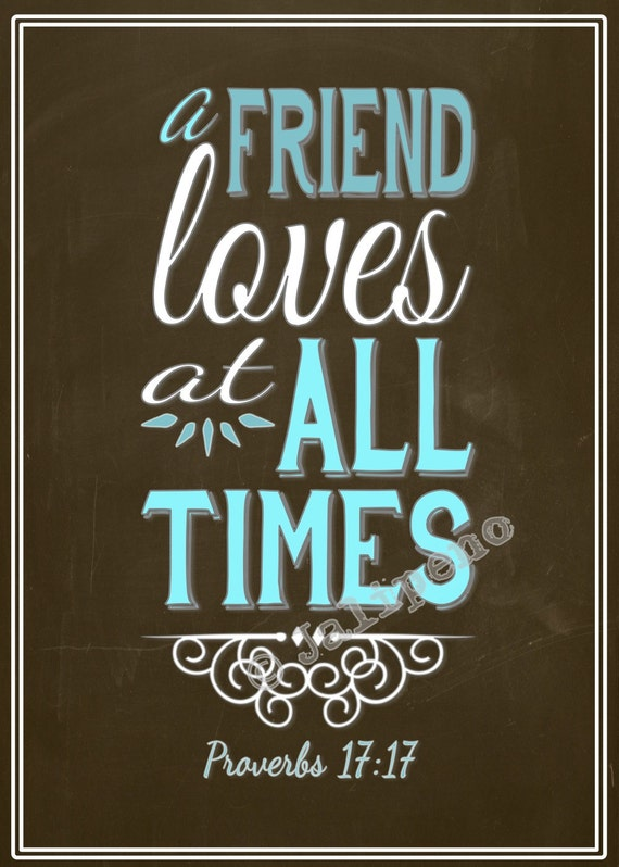 Quotes About Love And Friendship: A Friend Loves At All Times Proverbs 17:17 INSTANT DOWNLOAD