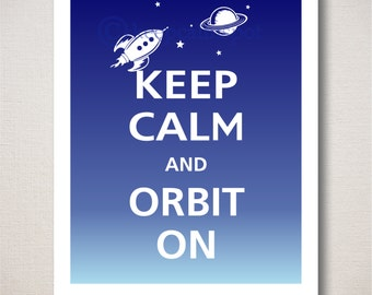 Keep Calm and ORBIT ON Art Print 8x10 (Ombre colors featured: Deep Navy & Powder Blue-choose your own colors)