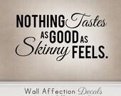 Nothing Tastes as Good as Skinny Feels: Wall Decal
