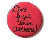 Don't Forget To Be Awesome magnet, pinback button or pocket mirror - Awesome positive affirmation fridge magnet, dftba pin, nerdfighters