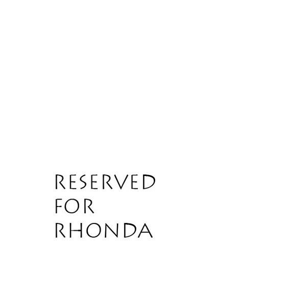 RESERVED FOR RHONDA