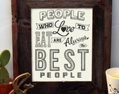 People Who Love to Eat are Always the Best People - 8 x 10 - Silkscreen - Hand Printed - Hero Design Studio