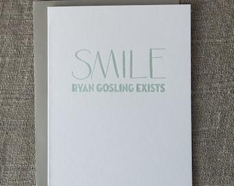 SMILE Ryan Gosling Exists - Letterpress Card