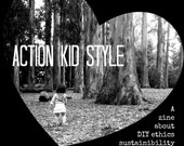 Action Kid Style: A Zine About DIY Ethics, Sustainibility, Radical Parenting, Community Building, Healthful Eating, Earth Magic and more!