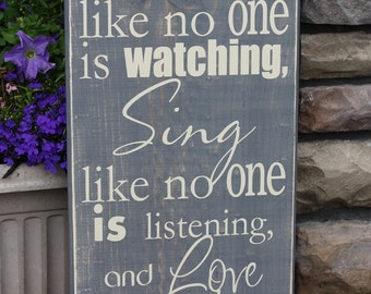 Dance Like No One is Watching Sing Like No One is Listening and Love Like You Have Never Been HurtQuote Saying Distressed Wooden Sign