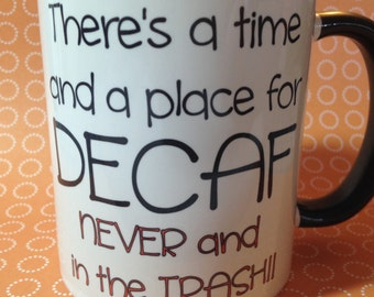 There's a time and a place for decaf Coffee Mug