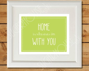 Home Is Wherever I'm With You - Printable Art - Lime Green - Housewarming Gift - Wedding Gifts for Couple - Edward Sharpe Home Lyrics