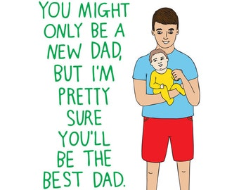Father's Day Card - You Might Only Be A New Dad, But I'm Pretty Sure You'll Be The Best Dad