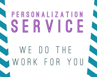Personalization Service for any editable listings. I do the work for you.