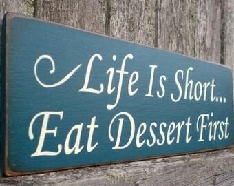 Primitive Wood Sign- Life Is Short, Eat Dessert First