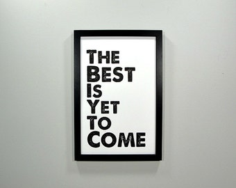 The Best Is Yet To Come - FRAMED Print - 11x17