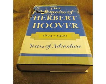 The Memoirs of Herbert Hoover – 1874 – 1920 – Years of Adventure by Herbert Hoover