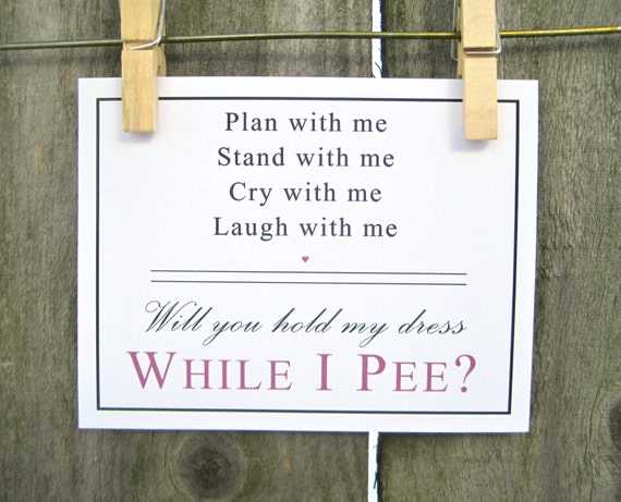 Bridesmaid Maid Honor Will You Hold Dress While Pee Funny