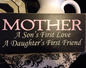 Mother A Son's First Love A Daughter's First Friend, Primitive Wood Sign, Mother's Day Gift, Mom, Rustic Sign, Handmade, Hand Painted Sign