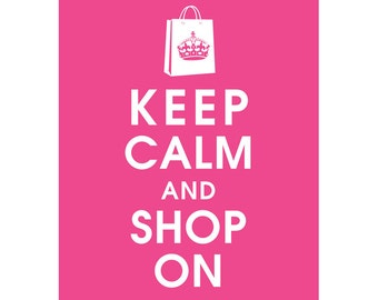 Keep Calm and SHOP ON (B) - Art Print (Featured in Hot Pink) Keep Calm Art Prints and Posters