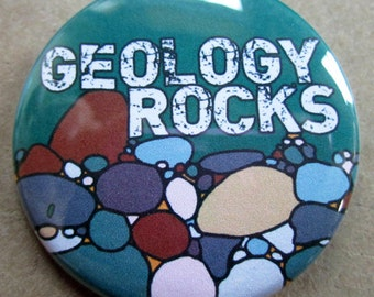 Geology Rocks funny pinback button 1.75 inch Geologist pin Geological badge