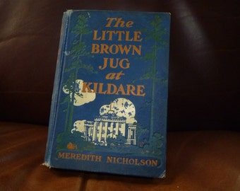 The Little Brown Jug at Kildare , Meredith Nicholson 1908, vintage book