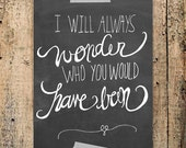 I will always wonder who you would have been 8x10 Print - white/ chalkboard backgrounds available