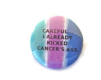 Careful... I Already Kicked Cancer's Ass - Thyroid Cancer - Humor - 2.25 inch button/pin
