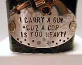 I carry a gun 'cuz a cop is too heavy! SOLID BLACK Metal, Cowgirl, Country Western Girl, Redneck Girl, Rustic, Country, Cuff Bracelet Art