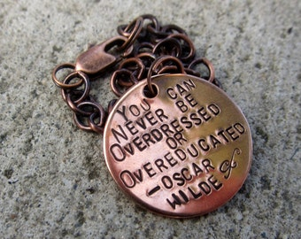 Oscar Wilde Quote - Overdressed and Overeducated - Hand Stamped Copper Bracelet  -Made to Order-