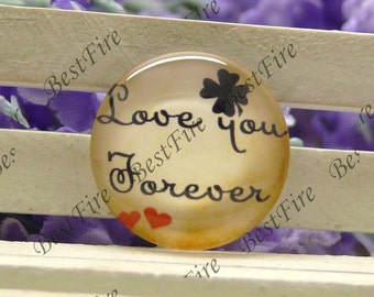 10mm,12mm,14mm,16mm,18mm,20mm,25mm,30mm Round Glass Cabochons Love You Forever,jewelry Cabochons finding beads,Glass Cabochons,Proverb--05