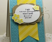 Hand Stamped Greeting Card - I Will Never Forget What A Great Friend You Are!