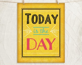 Today is the Day 12x16 Art Print -Inspirational, Motivational, Word Art, Vintage, Wall, Home Decor -Yellow, White, Black, Teal, Pink