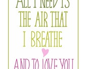 """10"""" x 8"""" All I Need Is The Air That I Breathe Song Lyric Hand Drawn Typography Inspirational Print"""