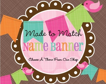 Made to Match: Name Banner -Choose Any Theme in our Shop -Photo Prop -Birthday Banner