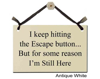 I keep hitting the Escape button... But for some reason I'm Still Here