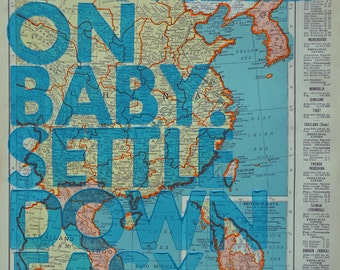 China / Ramble On Baby. Settle Down Easy. / Letterpress Print on Antique Atlas Page