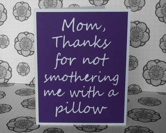 Mom Thanks For Not Smothering Me With A Pillow Purple Card