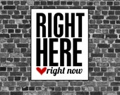 Inspirational Modern Black and White Poster - Right Here Right Now - Motivational Digital Art Print Red Heart Bold - hairbrainedschemes