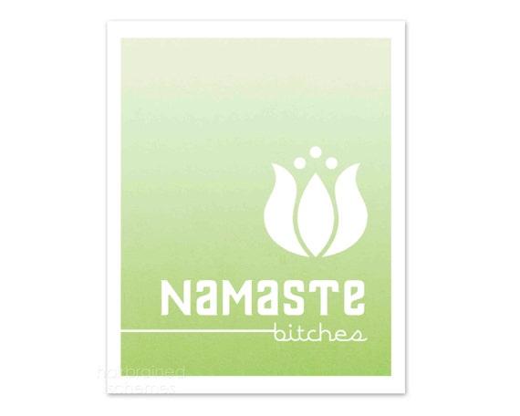 Namaste Bitches - Celedon Green Ombre Snarky Sarcastic Yoga Lotus Modern Digital Art Print Typography Poster