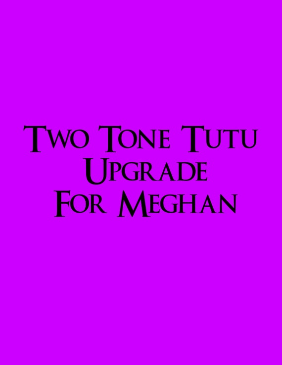 Two Tone Tutu upgrade for Meghan