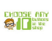 CHOOSE ANY TEN Collection 1.5 inch Buttons (10 Buttons)