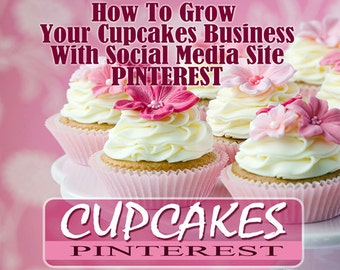 How To Grow Your Cupcake Decorating Business with Social Media Site Pinterest with Step by Step instructions