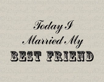 Wedding Bridal Bachelorette Party Married My Best Friend Printable Digital Download for Iron on Transfer Fabric Pillow Tea Towel DT971