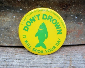 1 Vintage Pinback Button Freddie the Fish Don't Drown it will Spoil Your Day US Army  Yellow Green Fish Pin 1950s Pittsburgh Pa