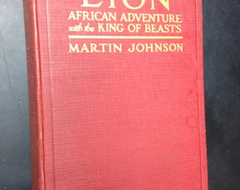 Book lion African adventure with the king of breasts. Martin johnson first edition 1929