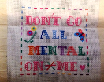 Funny Cross Stitch-Don't Go All Mental on Me-WITH or WITHOUT Purple Frame