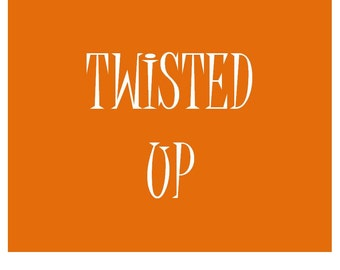 TWISTED UP