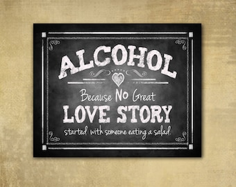 Printed Wedding Bar Sign Alcohol because no LOVE STORY ever started with a salad Wedding sign - chalkboard signage -  with optional add ons